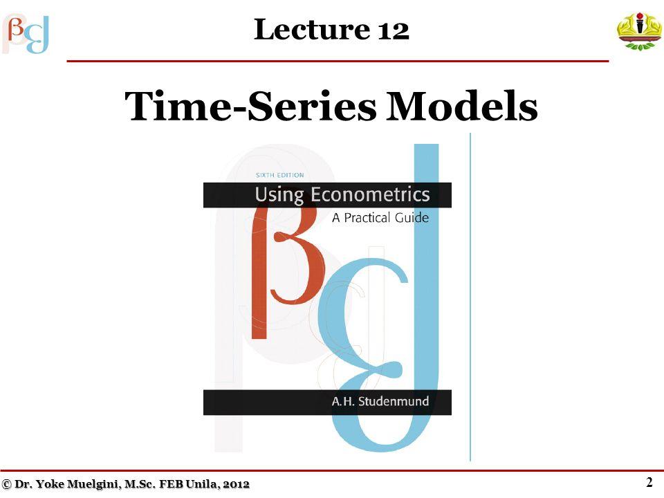 Dr. Yoke Muelgini, M.Sc. Jurusan Ekonomi dan Studi Pembangunan Fakultas Ekonomi dan Bisnis Universitas Lampung 2012 FEB Unila Course on Econometrics 1