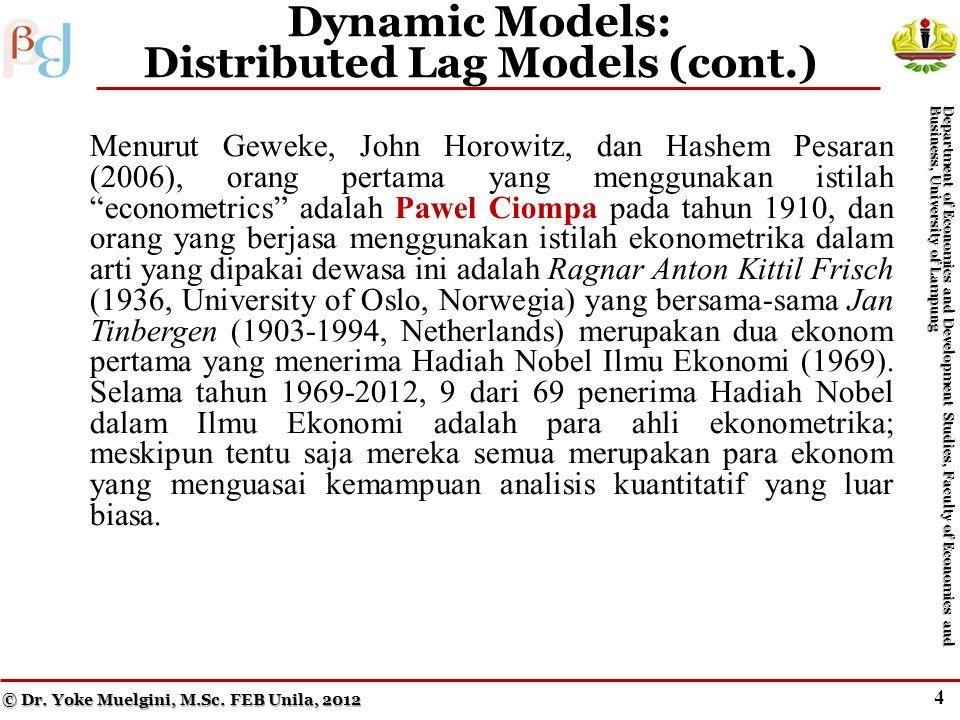 3 Dynamic Models: Distributed Lag Models Menurut Geweke, John Horowitz, dan Hashem Pesaran (2006), orang pertama yang menggunakan istilah econometrics adalah Pawel Ciompa pada tahun 1910, dan orang yang berjasa menggunakan istilah ekonometrika dalam arti yang dipakai dewasa ini adalah Ragnar Anton Kittil Frisch (1936, University of Oslo, Norwegia) yang bersama-sama Jan Tinbergen (1903-1994, Netherlands) merupakan dua ekonom pertama yang menerima Hadiah Nobel Ilmu Ekonomi (1969).