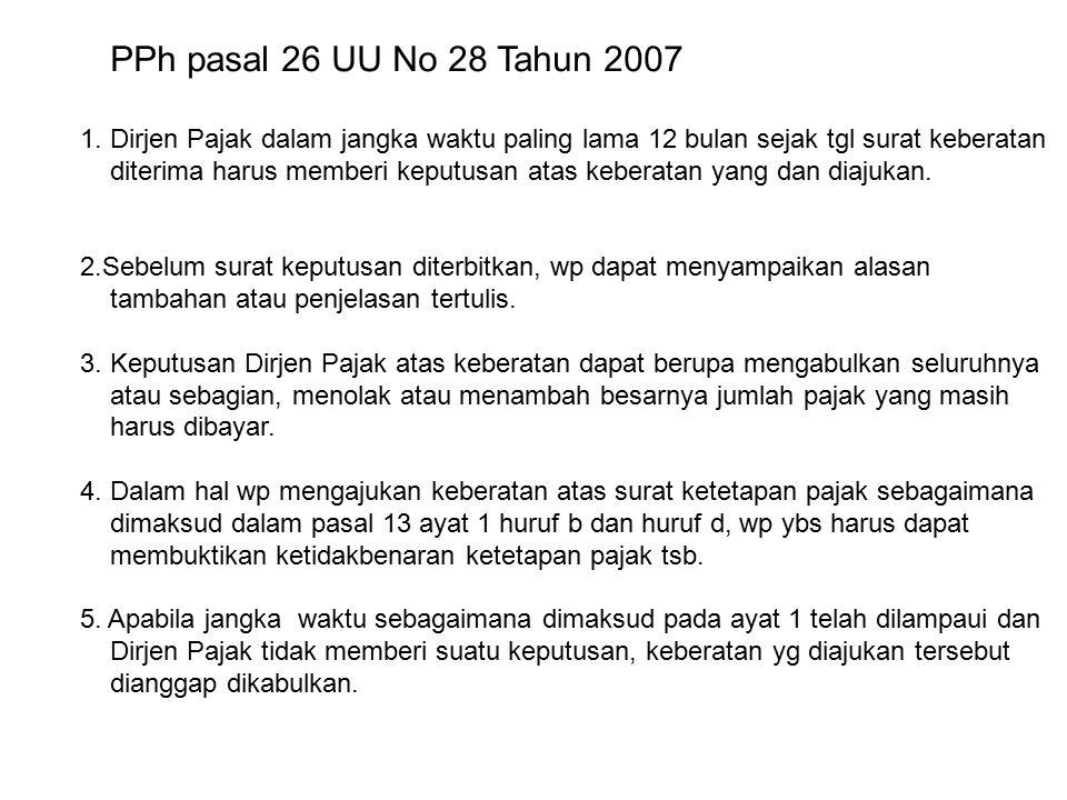 PPh pasal 26 UU No 28 Tahun 2007 1. Dirjen Pajak dalam jangka waktu paling lama 12 bulan sejak tgl surat keberatan diterima harus memberi keputusan at