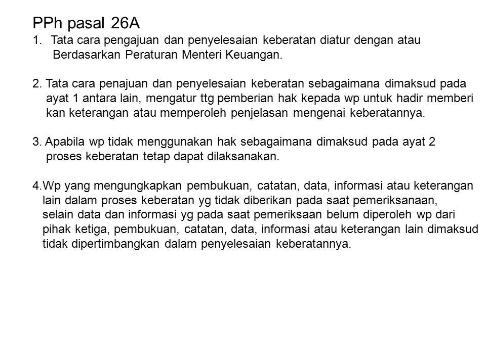 PPh pasal 26A 1.Tata cara pengajuan dan penyelesaian keberatan diatur dengan atau Berdasarkan Peraturan Menteri Keuangan. 2. Tata cara penajuan dan pe
