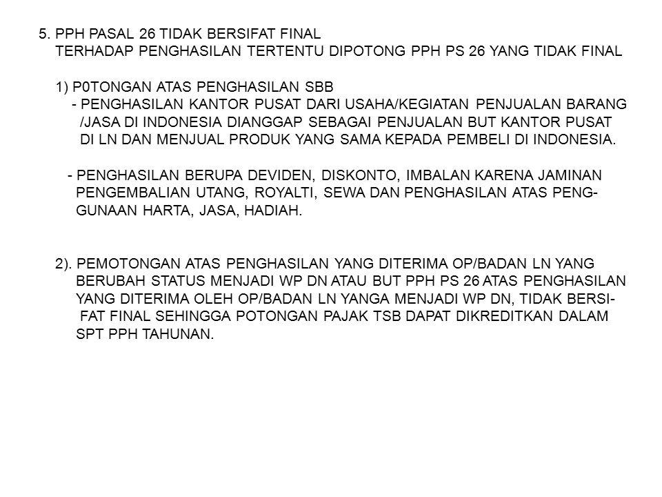5. PPH PASAL 26 TIDAK BERSIFAT FINAL TERHADAP PENGHASILAN TERTENTU DIPOTONG PPH PS 26 YANG TIDAK FINAL 1) P0TONGAN ATAS PENGHASILAN SBB - PENGHASILAN