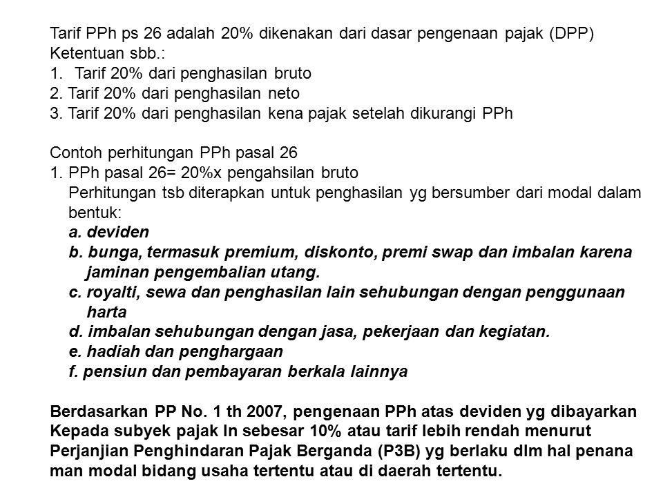 Tarif PPh ps 26 adalah 20% dikenakan dari dasar pengenaan pajak (DPP) Ketentuan sbb.: 1.Tarif 20% dari penghasilan bruto 2.