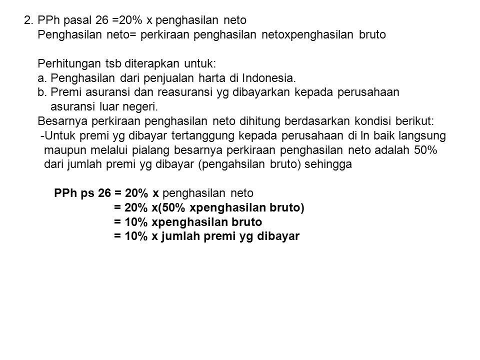 2. PPh pasal 26 =20% x penghasilan neto Penghasilan neto= perkiraan penghasilan netoxpenghasilan bruto Perhitungan tsb diterapkan untuk: a. Penghasila
