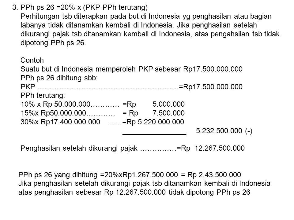 3. PPh ps 26 =20% x (PKP-PPh terutang) Perhitungan tsb diterapkan pada but di Indonesia yg penghasilan atau bagian labanya tidak ditanamkan kembali di