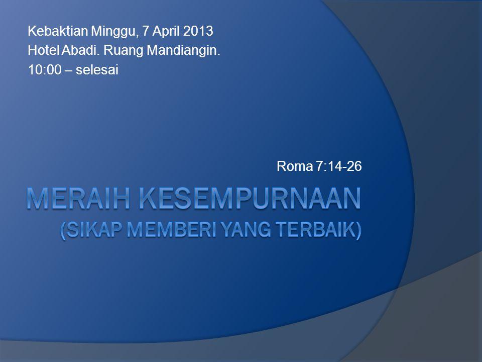 Kebaktian Minggu, 7 April 2013 Hotel Abadi. Ruang Mandiangin. 10:00 – selesai Roma 7:14-26