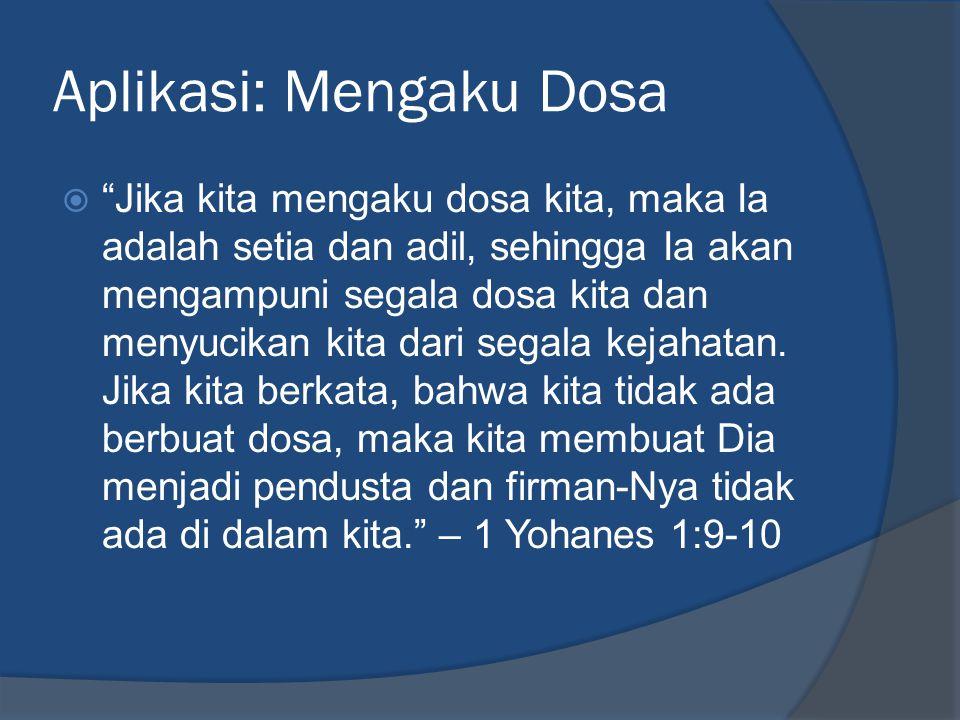 """Aplikasi: Mengaku Dosa  """"Jika kita mengaku dosa kita, maka Ia adalah setia dan adil, sehingga Ia akan mengampuni segala dosa kita dan menyucikan kita"""