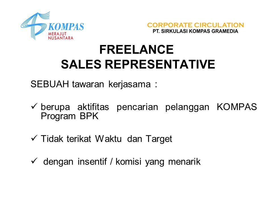 FREELANCE SALES REPRESENTATIVE SEBUAH tawaran kerjasama : berupa aktifitas pencarian pelanggan KOMPAS Program BPK Tidak terikat Waktu dan Target denga