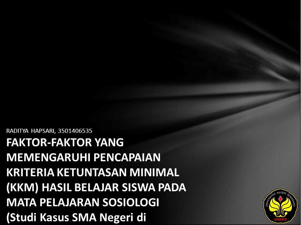 RADITYA HAPSARI, 3501406535 FAKTOR-FAKTOR YANG MEMENGARUHI PENCAPAIAN KRITERIA KETUNTASAN MINIMAL (KKM) HASIL BELAJAR SISWA PADA MATA PELAJARAN SOSIOLOGI (Studi Kasus SMA Negeri di Kabupaten Banjarnegara)
