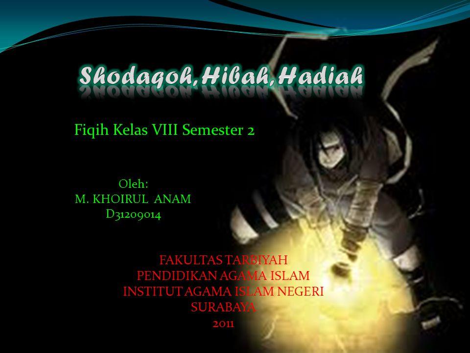 Fiqih Kelas VIII Semester 2 Oleh: M. KHOIRUL ANAM D31209014 FAKULTAS TARBIYAH PENDIDIKAN AGAMA ISLAM INSTITUT AGAMA ISLAM NEGERI SURABAYA 2011
