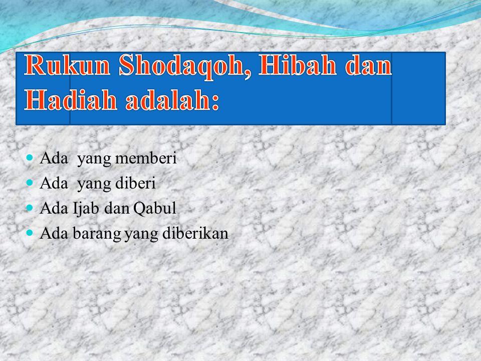 Ada yang memberi Ada yang diberi Ada Ijab dan Qabul Ada barang yang diberikan