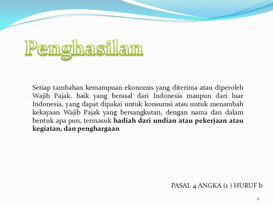 4 Setiap tambahan kemampuan ekonomis yang diterima atau diperoleh Wajib Pajak, baik yang berasal dari Indonesia maupun dari luar Indonesia, yang dapat