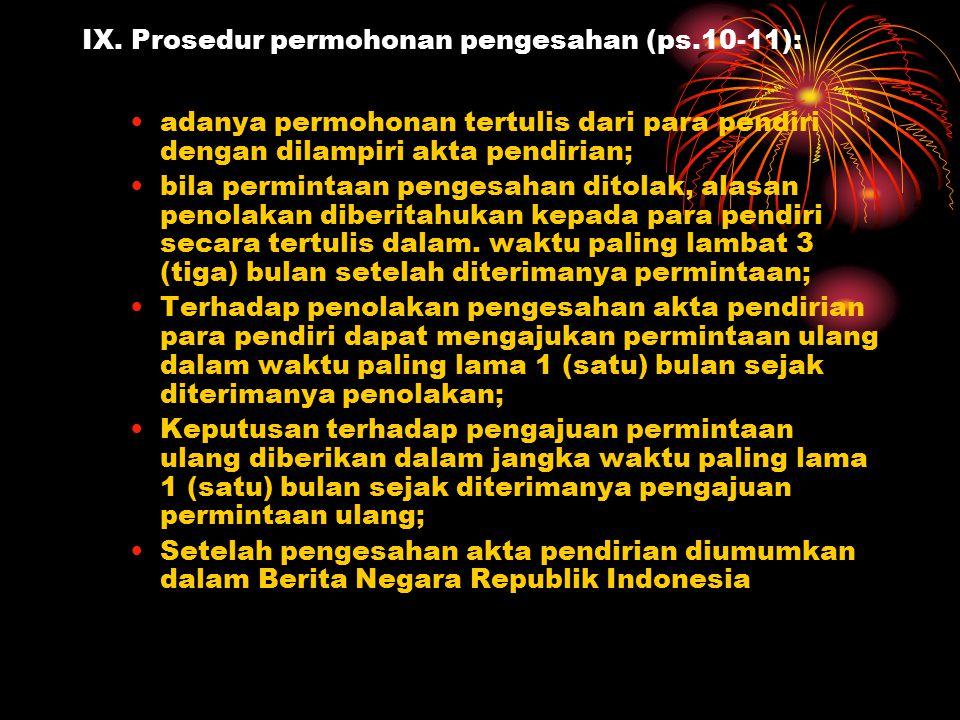 IX. Prosedur permohonan pengesahan (ps.10-11): adanya permohonan tertulis dari para pendiri dengan dilampiri akta pendirian; bila permintaan pengesaha