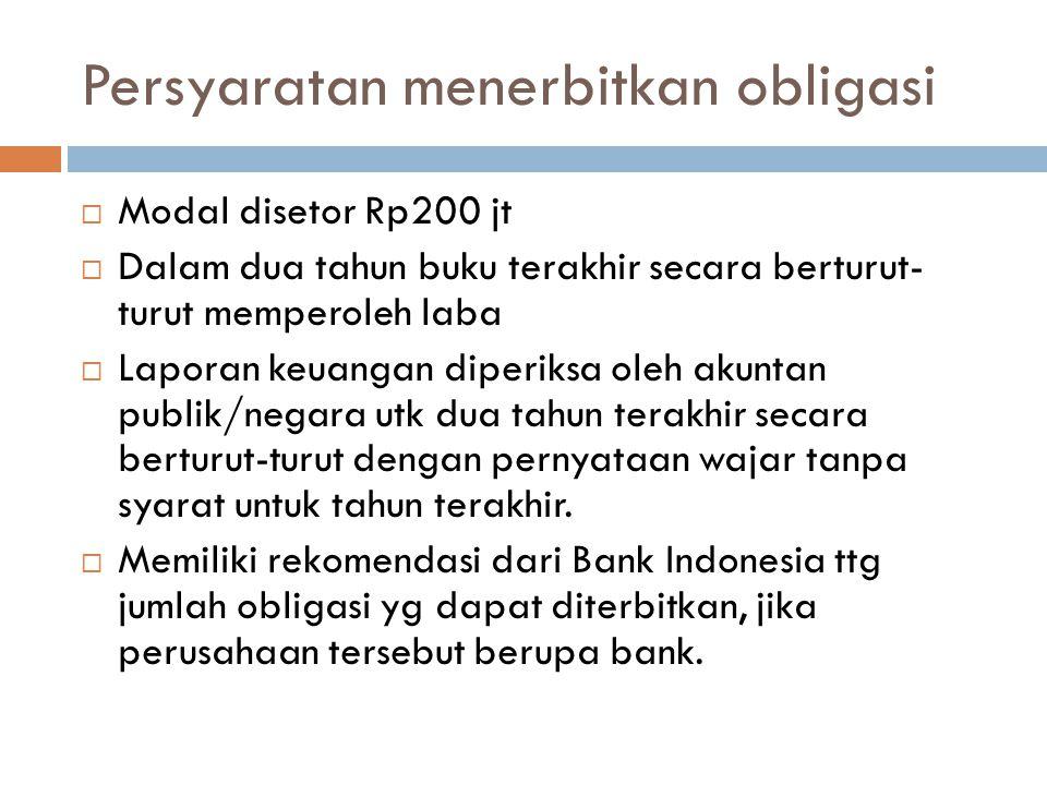 Persyaratan menerbitkan obligasi  Modal disetor Rp200 jt  Dalam dua tahun buku terakhir secara berturut- turut memperoleh laba  Laporan keuangan di