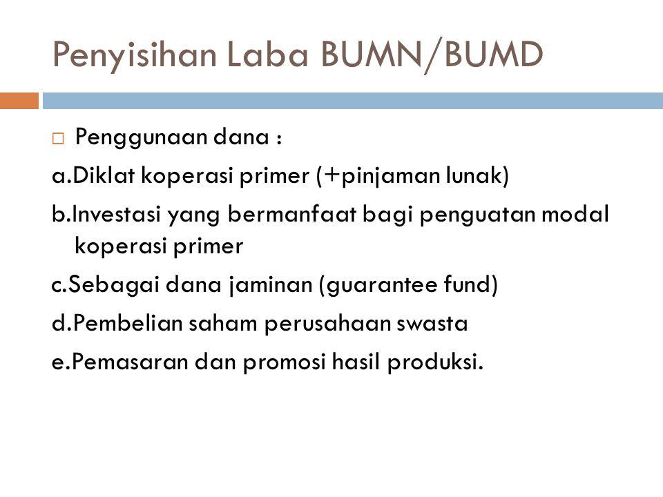 Penyisihan Laba BUMN/BUMD  Penggunaan dana : a.Diklat koperasi primer (+pinjaman lunak) b.Investasi yang bermanfaat bagi penguatan modal koperasi pri