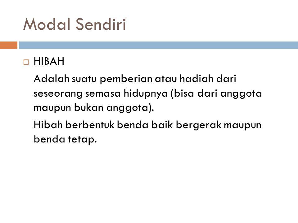 Modal Sendiri  HIBAH Adalah suatu pemberian atau hadiah dari seseorang semasa hidupnya (bisa dari anggota maupun bukan anggota). Hibah berbentuk bend