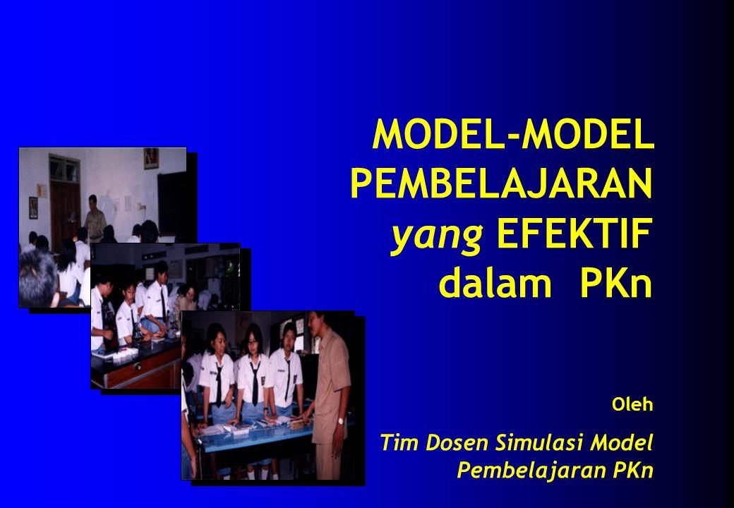 MODEL-MODEL PEMBELAJARAN yang EFEKTIF dalam PKn Oleh Tim Dosen Simulasi Model Pembelajaran PKn
