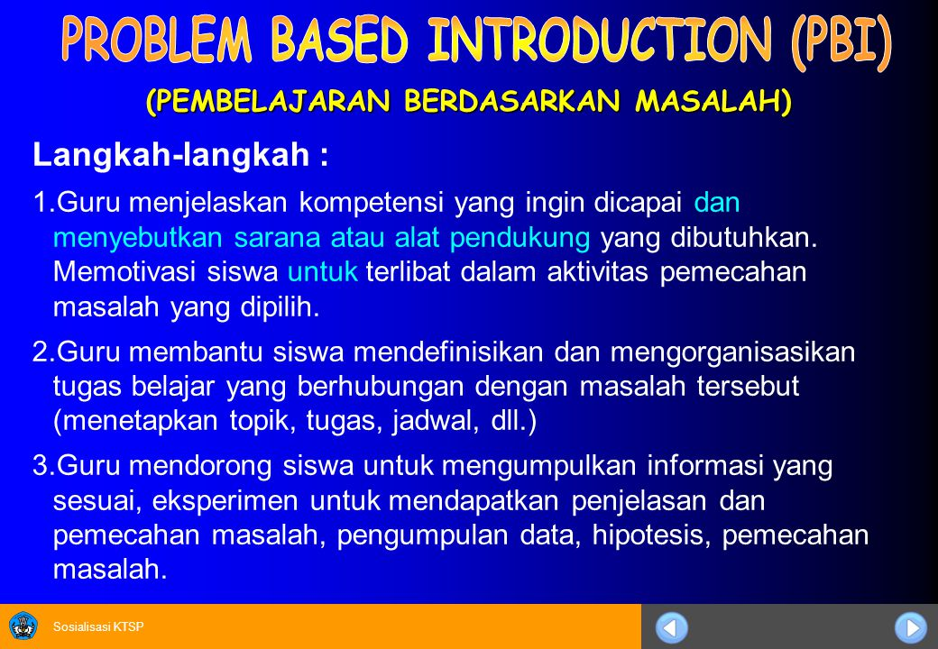 Sosialisasi KTSP (PEMBELAJARAN BERDASARKAN MASALAH) Langkah-langkah : 1.Guru menjelaskan kompetensi yang ingin dicapai dan menyebutkan sarana atau ala
