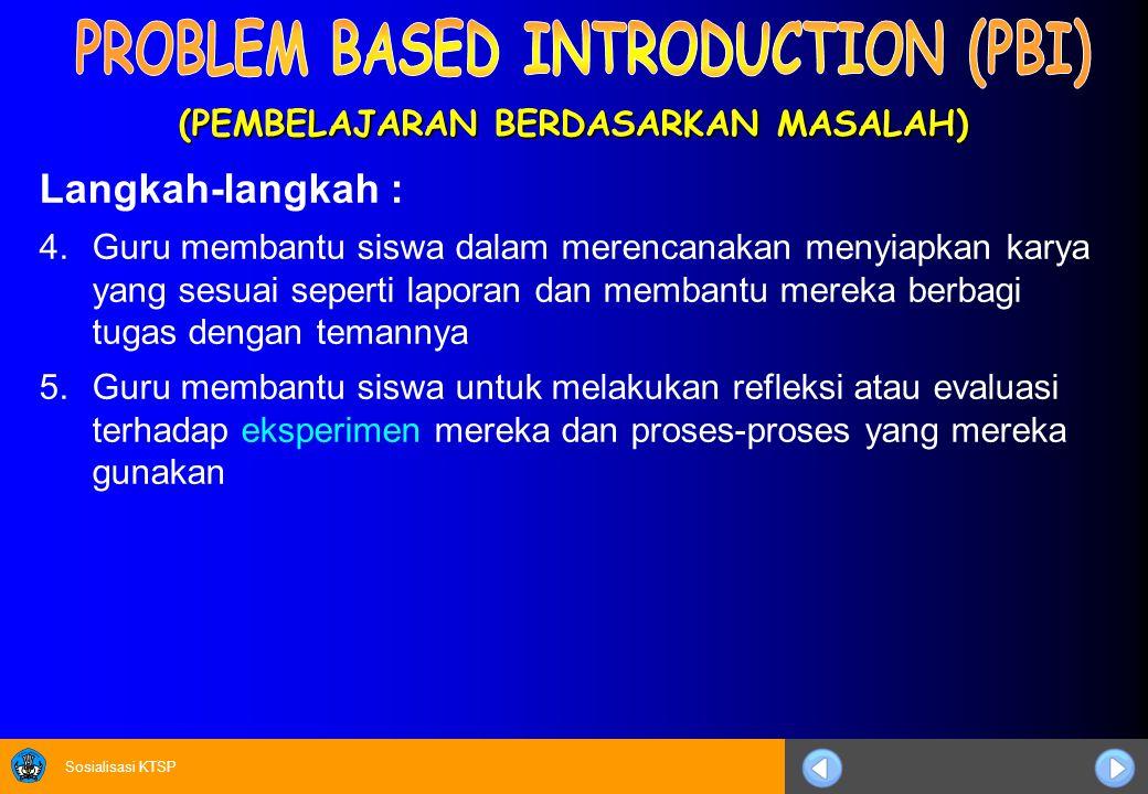 Sosialisasi KTSP (PEMBELAJARAN BERDASARKAN MASALAH) Langkah-langkah : 4.Guru membantu siswa dalam merencanakan menyiapkan karya yang sesuai seperti la