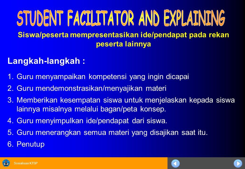 Sosialisasi KTSP Langkah-langkah : 1.Guru menyampaikan kompetensi yang ingin dicapai 2.Guru mendemonstrasikan/menyajikan materi 3.Memberikan kesempata