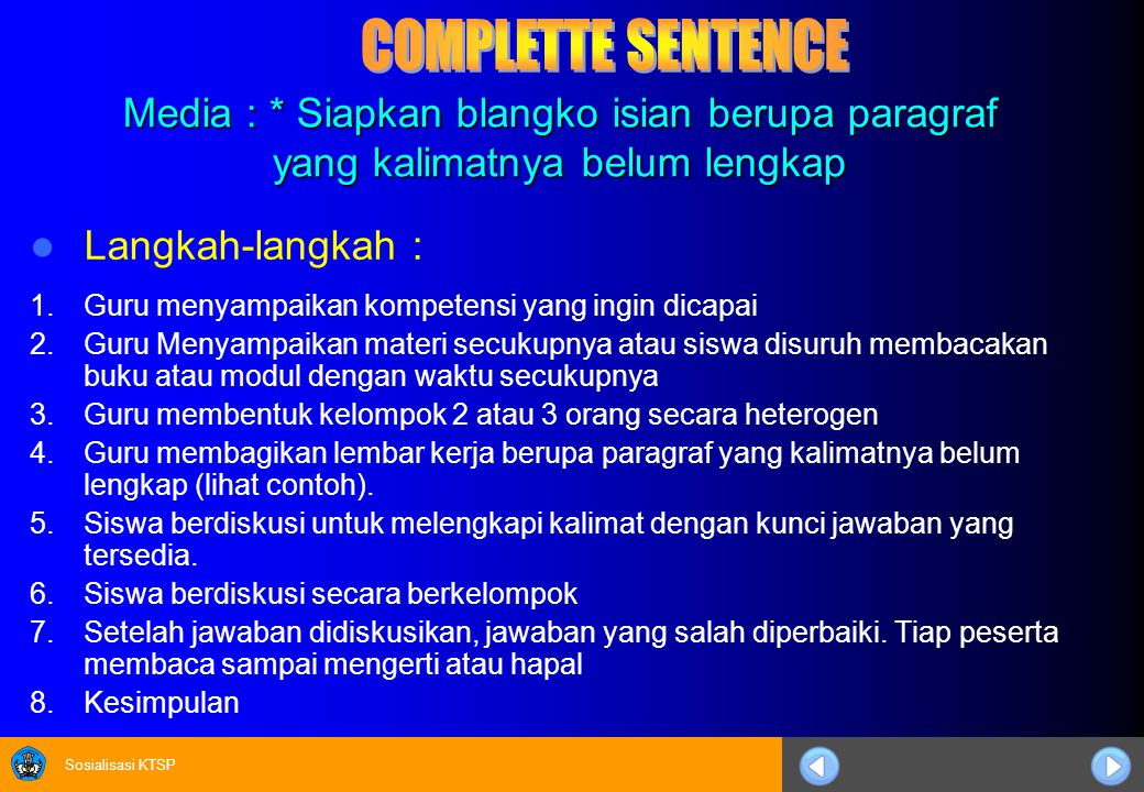 Sosialisasi KTSP Media : * Siapkan blangko isian berupa paragraf yang kalimatnya belum lengkap Langkah-langkah : 1.Guru menyampaikan kompetensi yang i