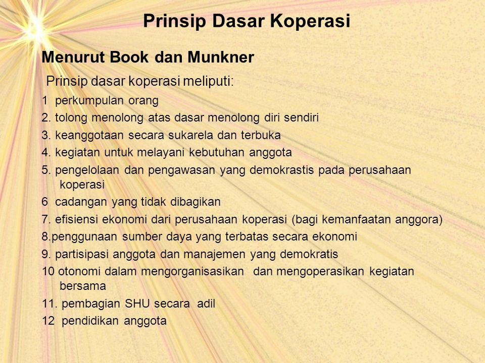 Prinsip Dasar Koperasi Menurut Book dan Munkner Prinsip dasar koperasi meliputi: 1 perkumpulan orang 2. tolong menolong atas dasar menolong diri sendi