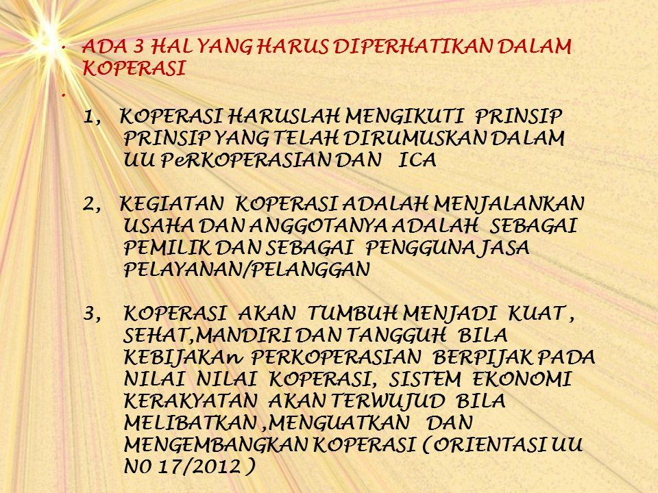 ADA 3 HAL YANG HARUS DIPERHATIKAN DALAM KOPERASI 1, KOPERASI HARUSLAH MENGIKUTI PRINSIP PRINSIP YANG TELAH DIRUMUSKAN DALAM UU PeRKOPERASIAN DAN ICA 2
