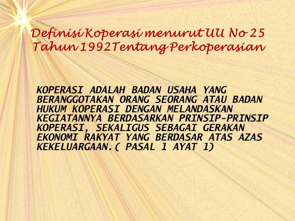 Definisi Koperasi menurut UU No 25 Tahun 1992Tentang Perkoperasian KOPERASI ADALAH BADAN USAHA YANG BERANGGOTAKAN ORANG SEORANG ATAU BADAN HUKUM KOPER