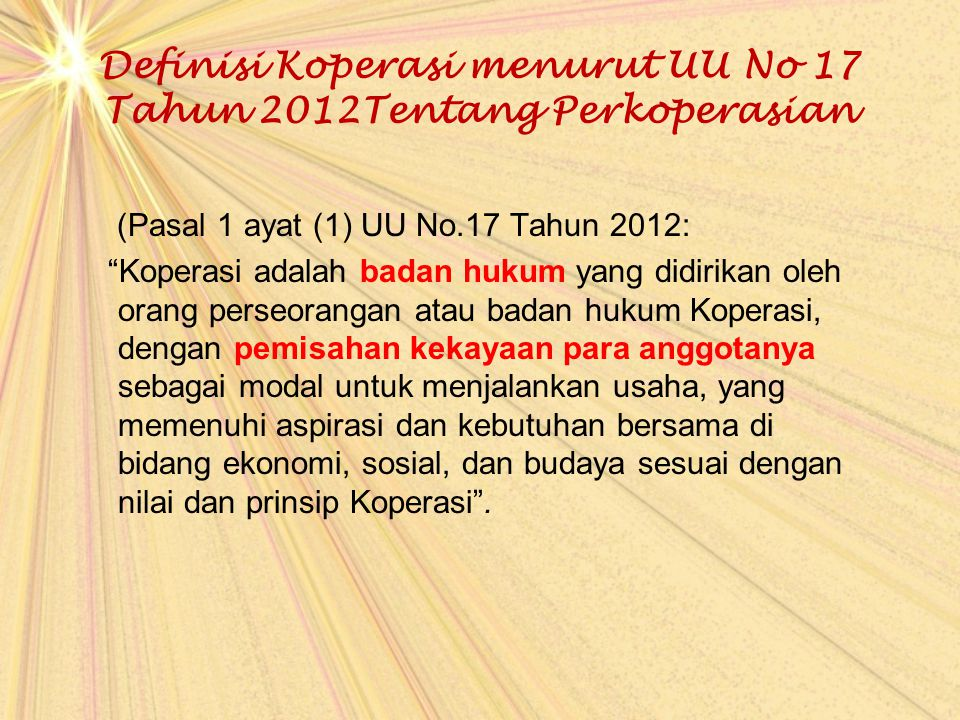 """Definisi Koperasi menurut UU No 17 Tahun 2012Tentang Perkoperasian (Pasal 1 ayat (1) UU No.17 Tahun 2012: """"Koperasi adalah badan hukum yang didirikan"""