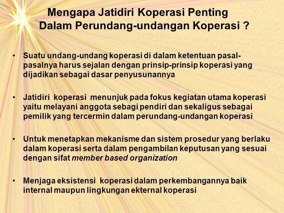 Mengapa Jatidiri Koperasi Penting Dalam Perundang-undangan Koperasi ? Suatu undang-undang koperasi di dalam ketentuan pasal- pasalnya harus sejalan de