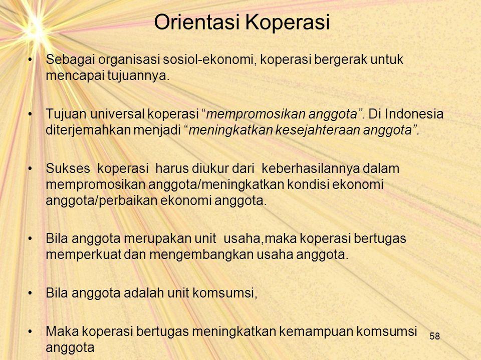 """Orientasi Koperasi Sebagai organisasi sosiol-ekonomi, koperasi bergerak untuk mencapai tujuannya. Tujuan universal koperasi """"mempromosikan anggota"""". D"""