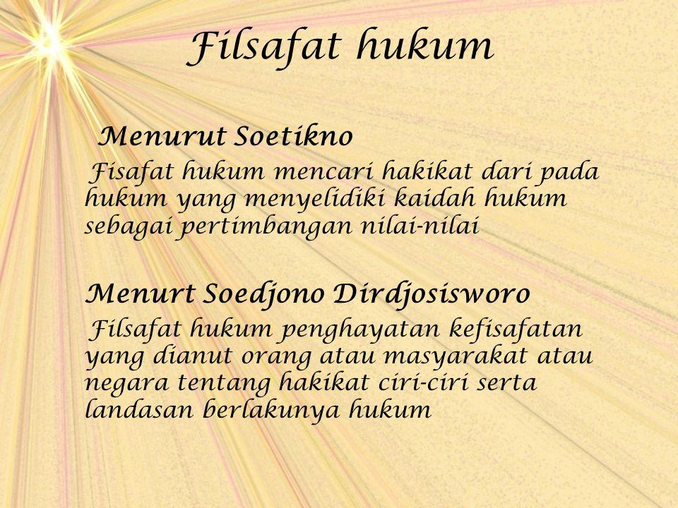 Filsafat hukum Menurut Soetikno Fisafat hukum mencari hakikat dari pada hukum yang menyelidiki kaidah hukum sebagai pertimbangan nilai-nilai Menurt So