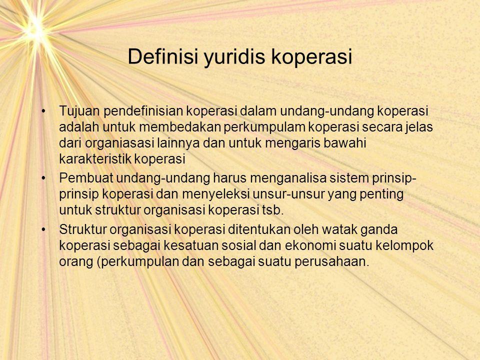 Definisi yuridis koperasi Tujuan pendefinisian koperasi dalam undang-undang koperasi adalah untuk membedakan perkumpulam koperasi secara jelas dari or