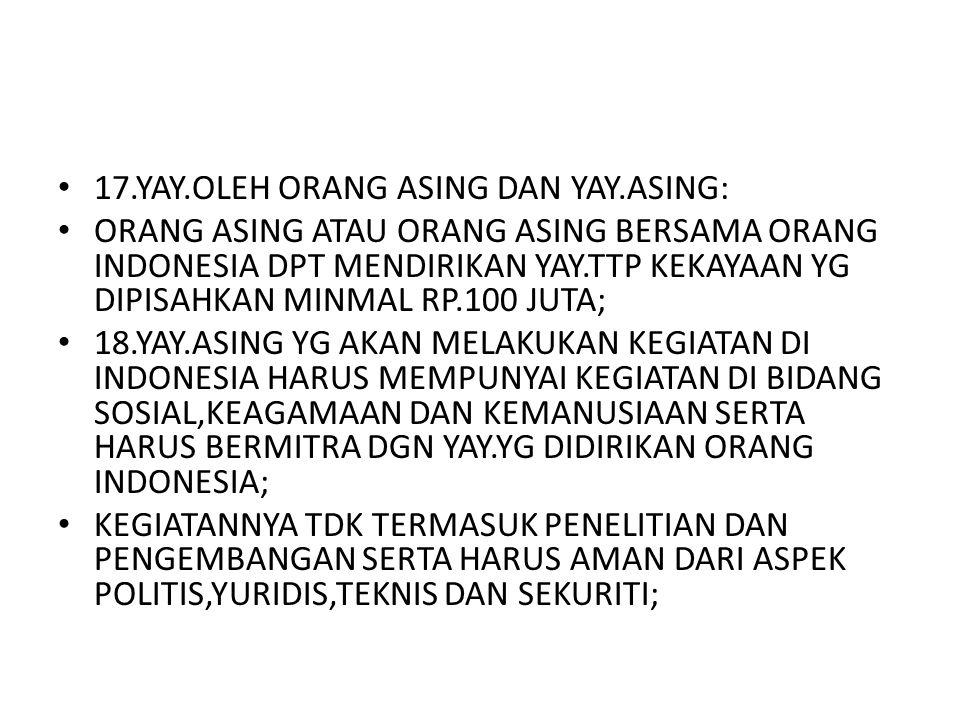 17.YAY.OLEH ORANG ASING DAN YAY.ASING: ORANG ASING ATAU ORANG ASING BERSAMA ORANG INDONESIA DPT MENDIRIKAN YAY.TTP KEKAYAAN YG DIPISAHKAN MINMAL RP.10