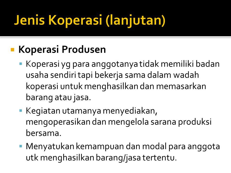  Koperasi Produsen  Koperasi yg para anggotanya tidak memiliki badan usaha sendiri tapi bekerja sama dalam wadah koperasi untuk menghasilkan dan mem