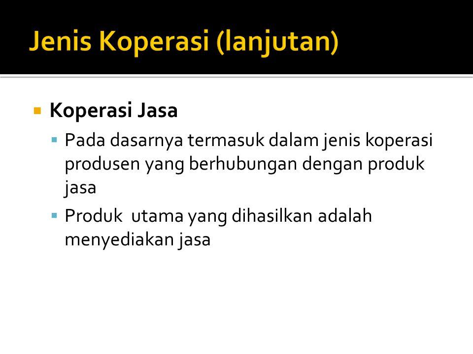  Koperasi Jasa  Pada dasarnya termasuk dalam jenis koperasi produsen yang berhubungan dengan produk jasa  Produk utama yang dihasilkan adalah menye