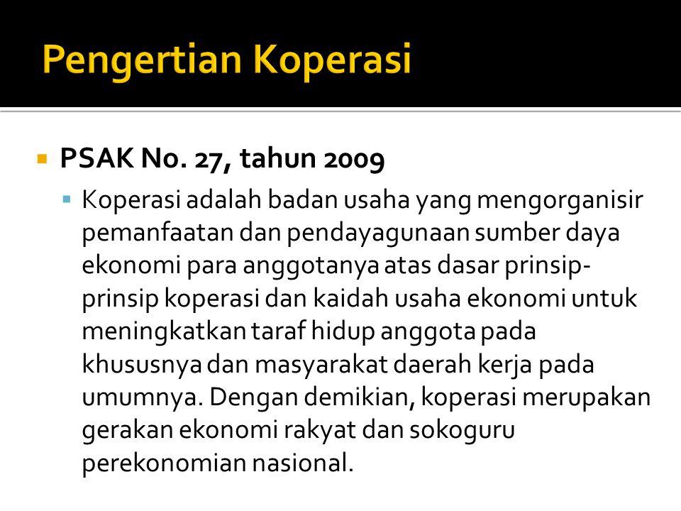  PSAK No. 27, tahun 2009  Koperasi adalah badan usaha yang mengorganisir pemanfaatan dan pendayagunaan sumber daya ekonomi para anggotanya atas dasa