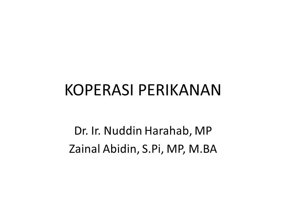KOPERASI PERIKANAN Dr. Ir. Nuddin Harahab, MP Zainal Abidin, S.Pi, MP, M.BA