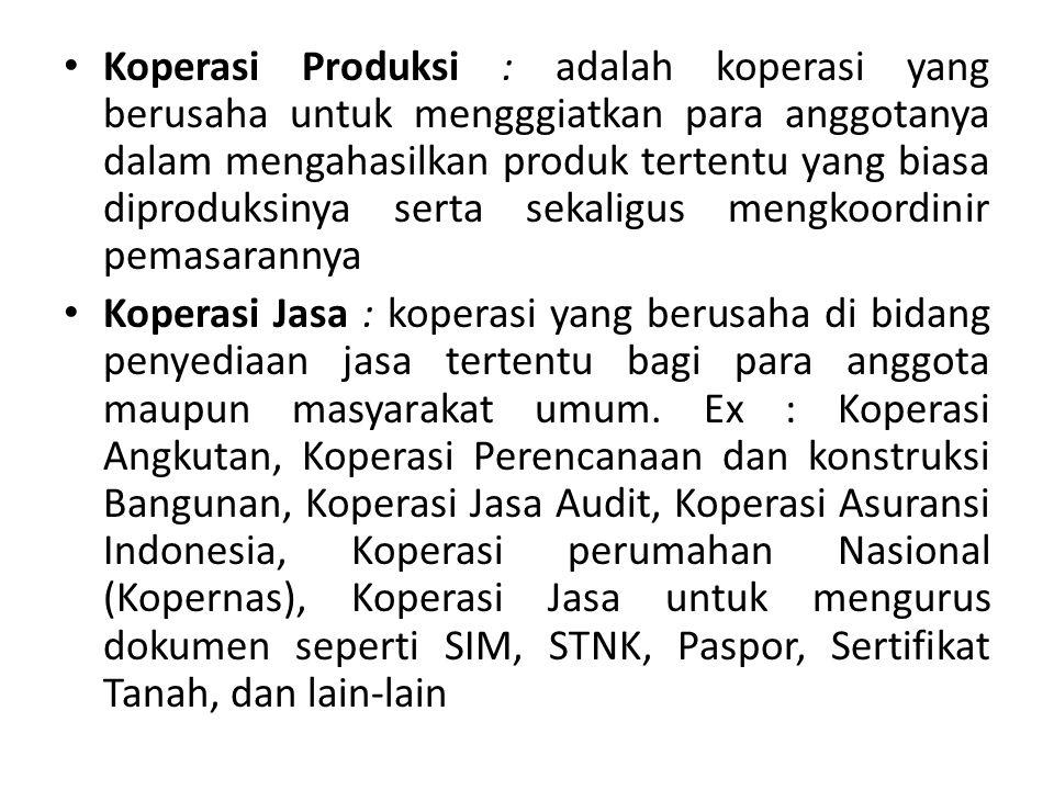 Koperasi Produksi : adalah koperasi yang berusaha untuk mengggiatkan para anggotanya dalam mengahasilkan produk tertentu yang biasa diproduksinya sert