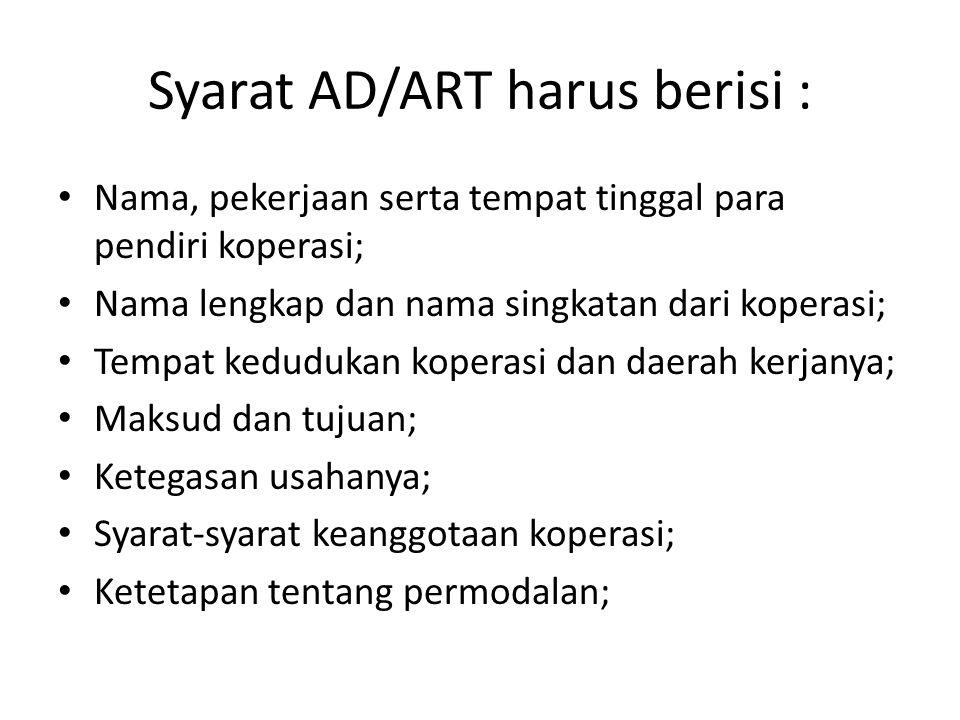 Syarat AD/ART harus berisi : Nama, pekerjaan serta tempat tinggal para pendiri koperasi; Nama lengkap dan nama singkatan dari koperasi; Tempat keduduk