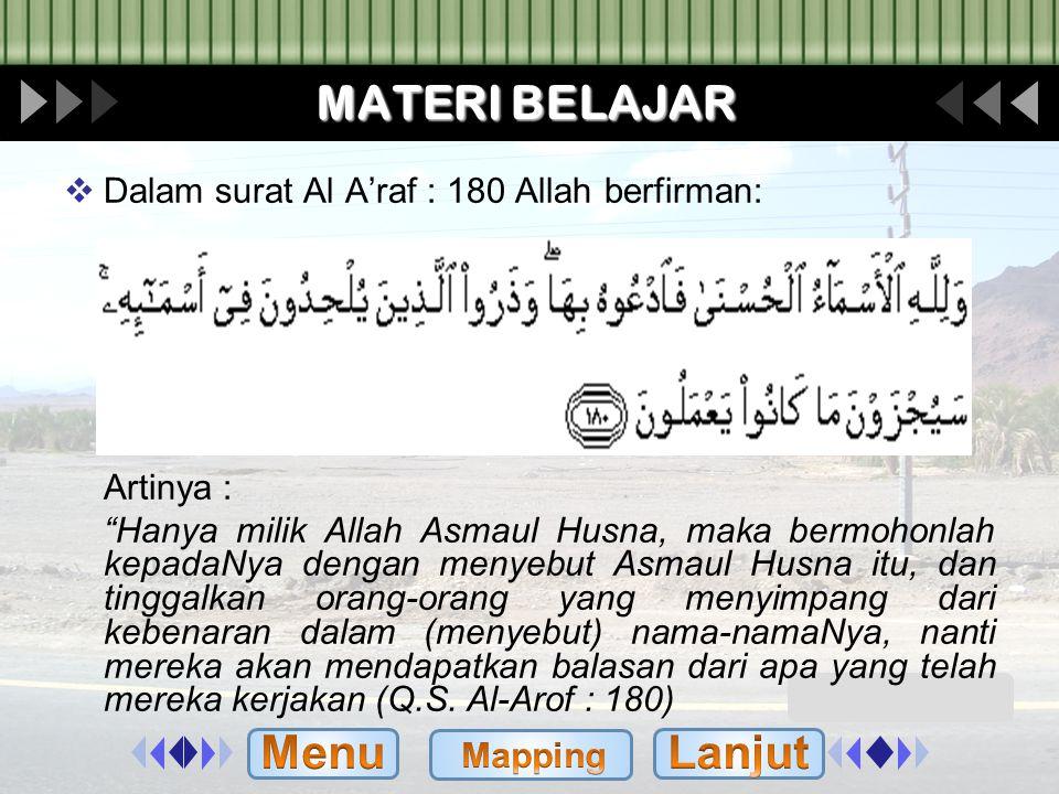 MATERI BELAJAR  PENGERTIAN ASMAUL KHUSNA Asmaul Husna adalah nama-nama Allah yang baik, cara lain untuk mengenal Allah adalah dengan menyebut dam mem