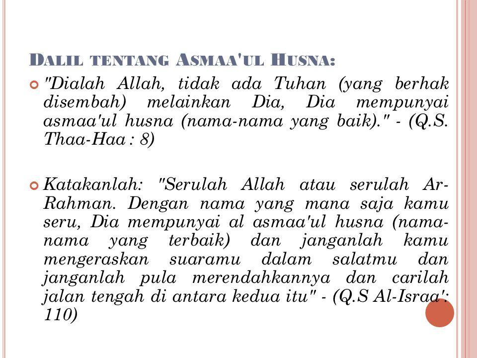 D ALIL TENTANG A SMAA UL H USNA : Dialah Allah, tidak ada Tuhan (yang berhak disembah) melainkan Dia, Dia mempunyai asmaa ul husna (nama-nama yang baik). - (Q.S.