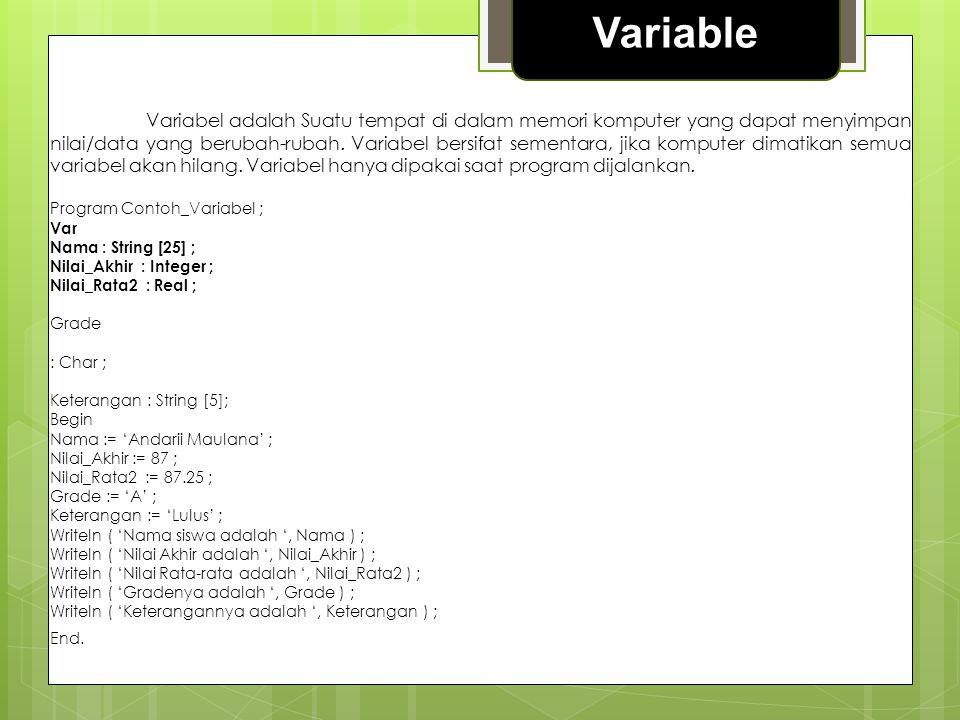Variable Variabel adalah Suatu tempat di dalam memori komputer yang dapat menyimpan nilai/data yang berubah-rubah. Variabel bersifat sementara, jika k