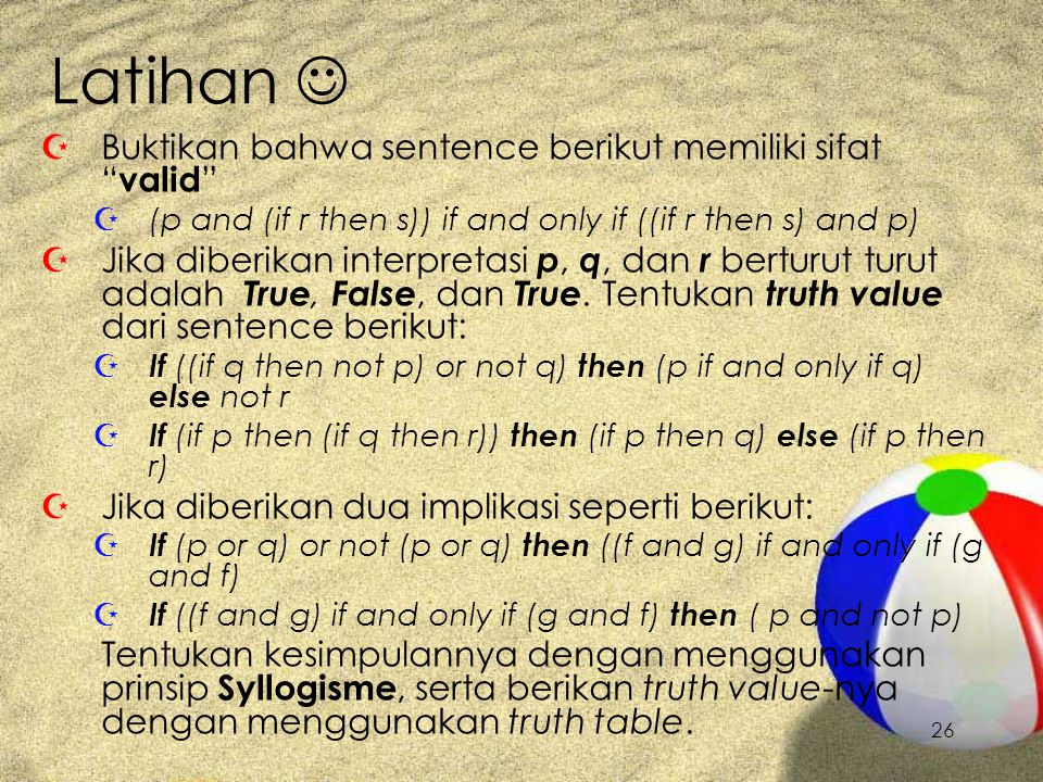 "26 Latihan Z Buktikan bahwa sentence berikut memiliki sifat "" valid "" Z (p and (if r then s)) if and only if ((if r then s) and p) Z Jika diberikan in"