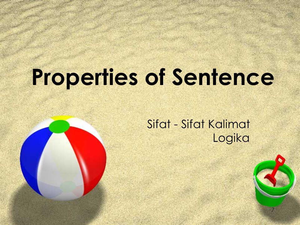 7 Properties of Sentence Sifat - Sifat Kalimat Logika