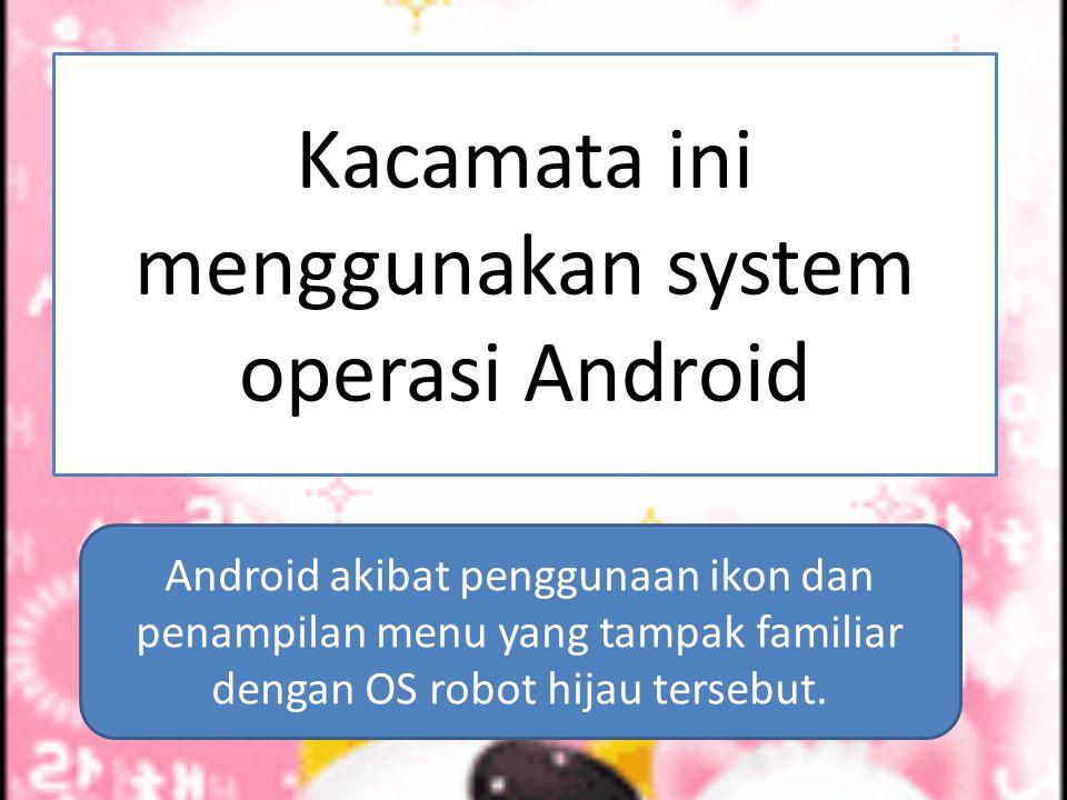 Kacamata ini menggunakan system operasi Android Android akibat penggunaan ikon dan penampilan menu yang tampak familiar dengan OS robot hijau tersebut.