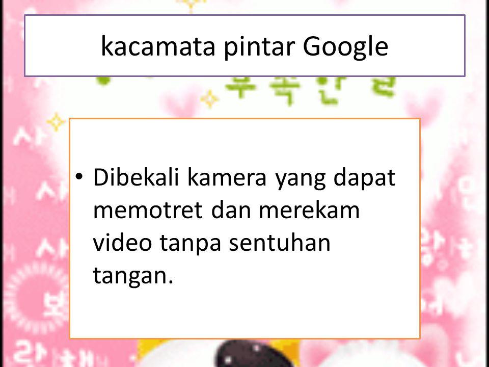 kacamata pintar Google Dibekali kamera yang dapat memotret dan merekam video tanpa sentuhan tangan.