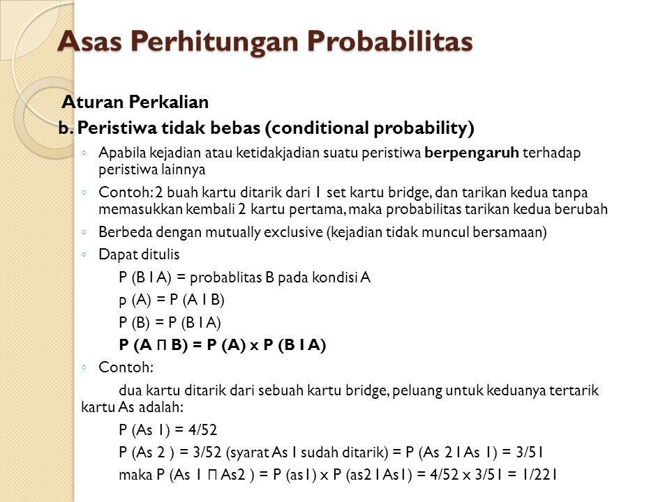 Aturan Perkalian b. Peristiwa tidak bebas (conditional probability) ◦ Apabila kejadian atau ketidakjadian suatu peristiwa berpengaruh terhadap peristi