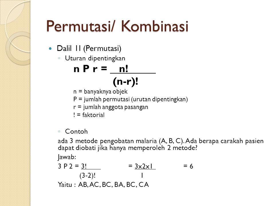 Permutasi/ Kombinasi Dalil 1I (Permutasi) ◦ Uturan dipentingkan n P r = n! (n-r)! n = banyaknya objek P = jumlah permutasi (urutan dipentingkan) r = j