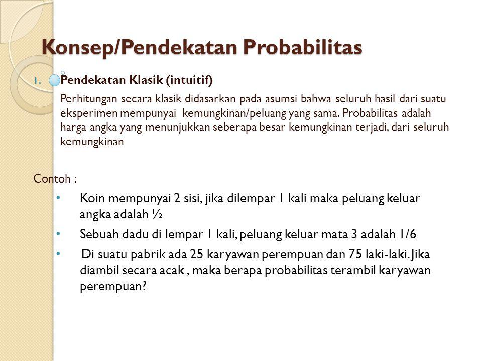 Konsep/Pendekatan Probabilitas 1. Pendekatan Klasik (intuitif) Perhitungan secara klasik didasarkan pada asumsi bahwa seluruh hasil dari suatu eksperi