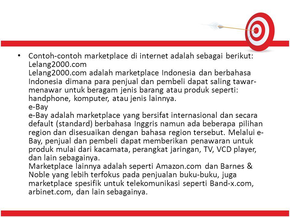 Manfaat Marketplace Pangsa pasar yang luas Pemda dapat meraih pasar internet yang sangat luas dan tidak hanya terbatas pada wilayah geografis Indonesia, bahkan dengan kemasan yang secara internasional menarik, pangsa manca negara juga dapat diraih.